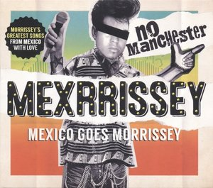 No Manchester:Mexico Goes Morrissey