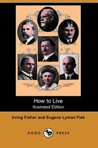 How to Live (Illustrated Edition) (Dodo Press)