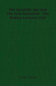The Apostolic Age And The New Testament - The Bohlen Lectures 19
