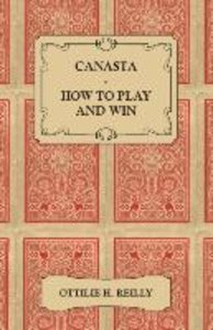 Canasta - How to Play and Win - Including the Official Rules and