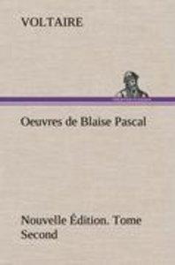 Oeuvres de Blaise Pascal Nouvelle Édition. Tome Second.