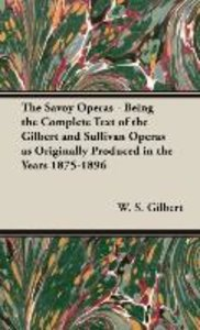 The Savoy Operas - Being the Complete Text of the Gilbert and Su