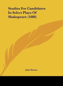 Studies For Candidates In Select Plays Of Shakspeare (1880)