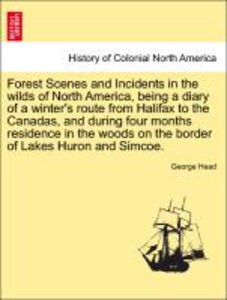 Forest Scenes and Incidents in the wilds of North America, being