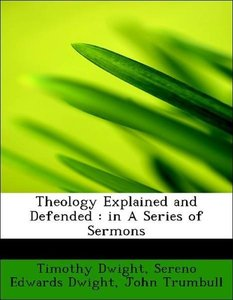 Theology Explained and Defended : in A Series of Sermons