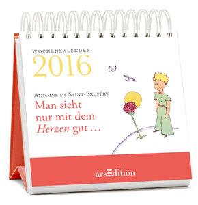 Man sieht nur mit dem Herzen gut ... 2016 - Wochenkalender