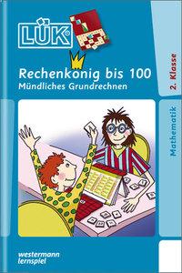 LÜK. Rechenkönig bis 100: Mündliches Grundrechnen ab Klasse 2