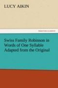 Swiss Family Robinson in Words of One Syllable Adapted from the