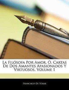 La Filósofa Por Amor, Ó, Cartas De Dos Amantes Apasionados Y Vir