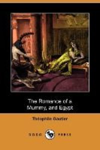 The Romance of a Mummy, and Egypt (Dodo Press)