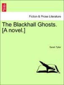 The Blackhall Ghosts. [A novel.] Vol. III