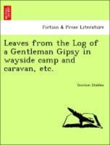 Leaves from the Log of a Gentleman Gipsy in wayside camp and car
