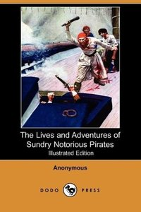 The Lives and Adventures of Sundry Notorious Pirates (Illustrate