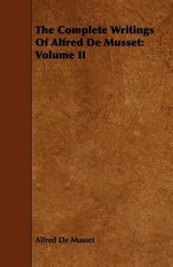 The Complete Writings of Alfred de Musset: Volume II