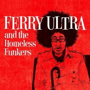 Ferry Ultra and the Homeless Funkers