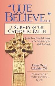 """We Believe..."": A Survey of the Catholic Faith"