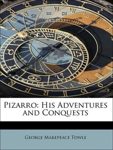 Pizarro: His Adventures and Conquests