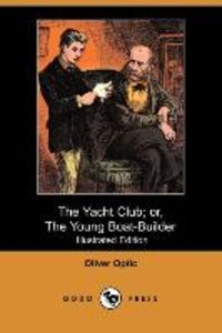 The Yacht Club; Or, the Young Boat-Builder (Illustrated Edition)