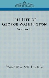 The Life of George Washington - Volume II