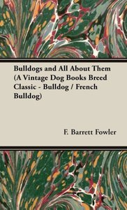 Bulldogs and All About Them (A Vintage Dog Books Breed Classic -