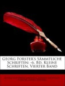 Georg Forster's Sämmtliche Schriften: -6. Bd. Kleine Schriften,