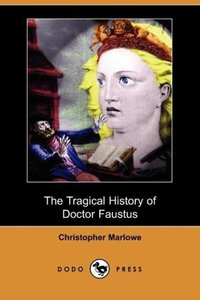 The Tragical History of Doctor Faustus (Dodo Press)