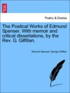 The Poetical Works of Edmund Spenser. With memoir and critical d