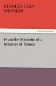 From the Memoirs of a Minister of France