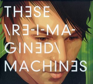 These Re-Imagined Machines (Deluxe Boxset)