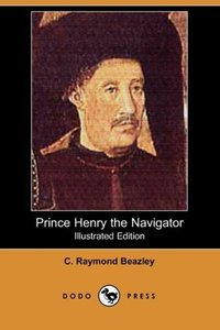 Prince Henry the Navigator (Illustrated Edition) (Dodo Press)