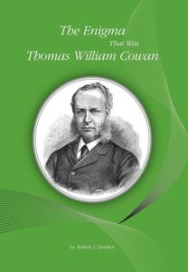 The Enigma That Was Thomas William Cowan