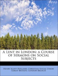 A Lent in London: a Course of Sermons on Social Subjects