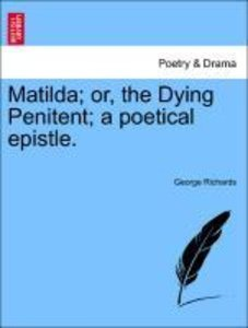 Matilda; or, the Dying Penitent; a poetical epistle.