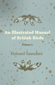 An Illustrated Manual of British Birds - Volume I.