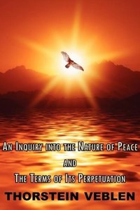 An Inquiry Into the Nature of Peace & the Terms of Its Perpetuat