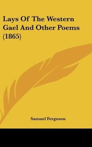 Lays Of The Western Gael And Other Poems (1865)