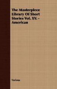 The Masterpiece Library of Short Stories Vol. XV. - American