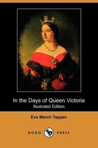 In the Days of Queen Victoria (Illustrated Edition) (Dodo Press)