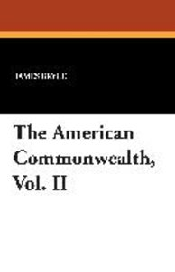 The American Commonwealth, Vol. II