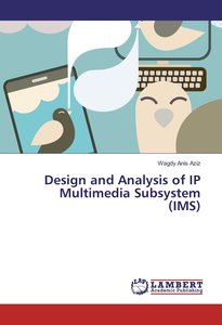 Design and Analysis of IP Multimedia Subsystem (IMS)