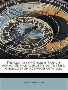 The Address of Charles Francis Adams: Of Massachusetts on the Li
