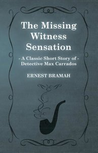 The Missing Witness Sensation (a Classic Short Story of Detectiv