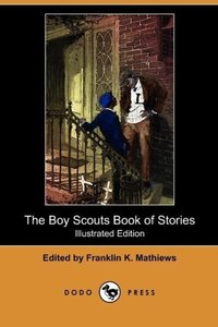 The Boy Scouts Book of Stories (Illustrated Edition) (Dodo Press