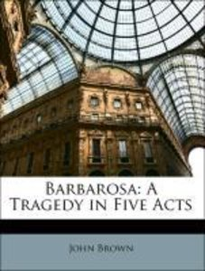 Barbarosa: A Tragedy in Five Acts