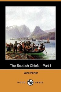 The Scottish Chiefs - Part I (Dodo Press)