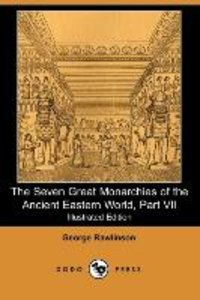 The Seven Great Monarchies of the Ancient Eastern World, Part VI
