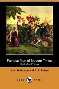 Famous Men of Modern Times (Illustrated Edition) (Dodo Press)
