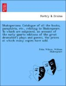 Shaksperiana. Catalogue of all the books, pamphlets, etc., relat