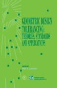 Geometric Design Tolerancing: Theories, Standards and Applicatio