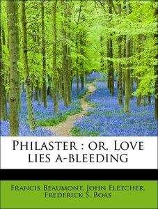 Philaster : or, Love lies a-bleeding